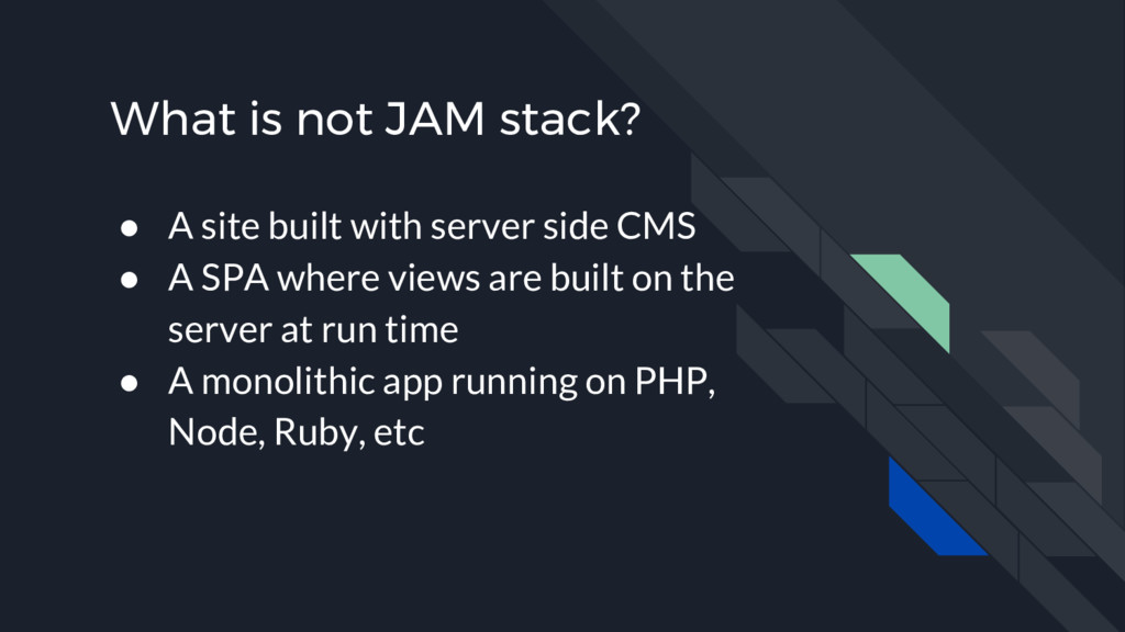 What is not JAM stack? ● A site built with serv...