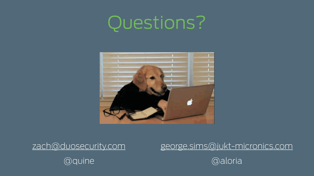 Questions? zach@duosecurity.com @quine george.s...