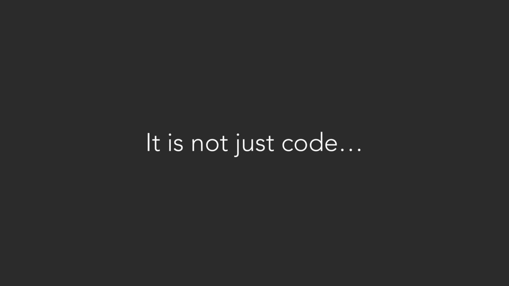 It is not just code…