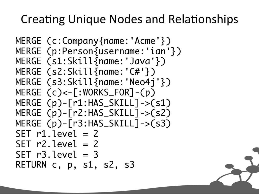 Crea+ng Unique Nodes and Rela+onshi...