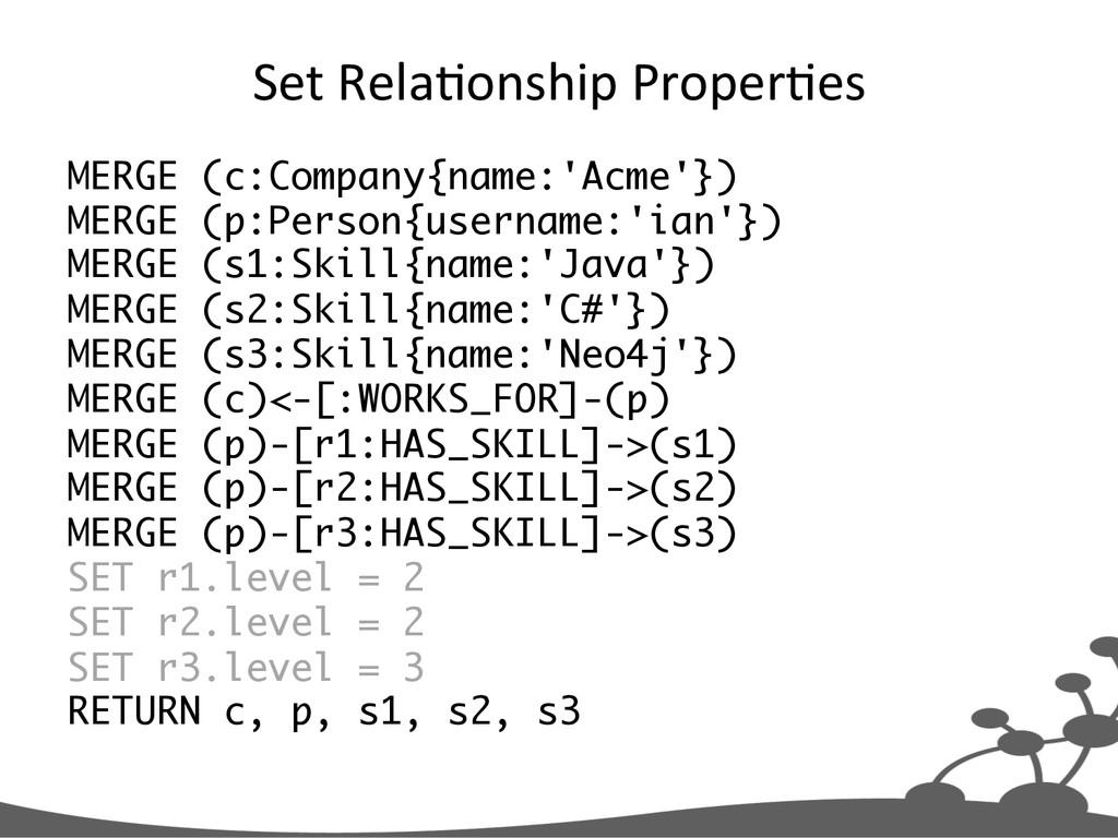 Set Rela+onship Proper+es  MERGE (c:Co...