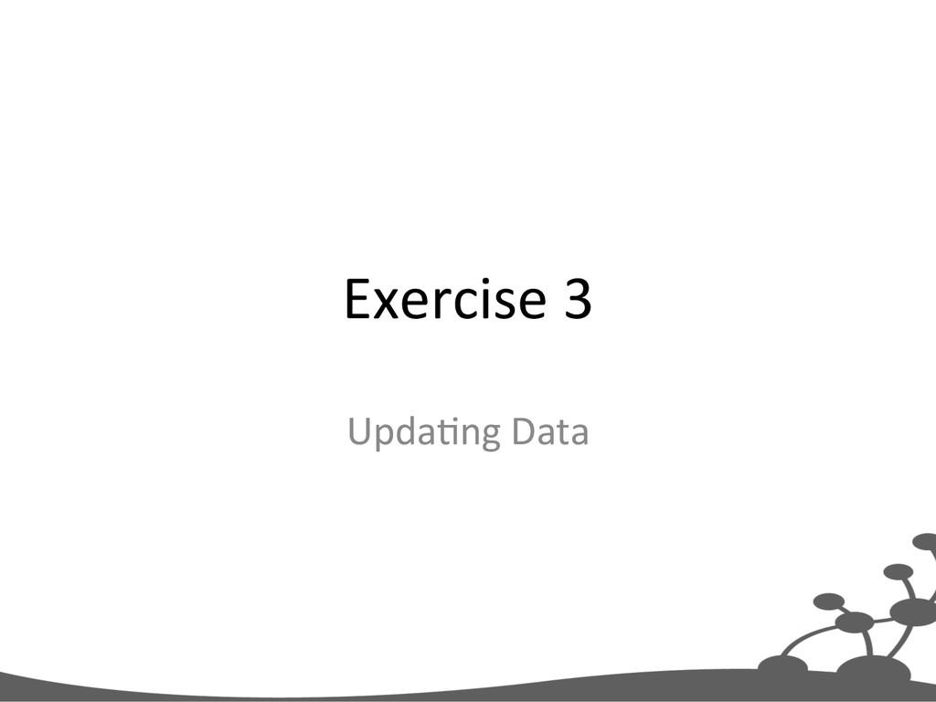 Exercise 3  Upda+ng Data