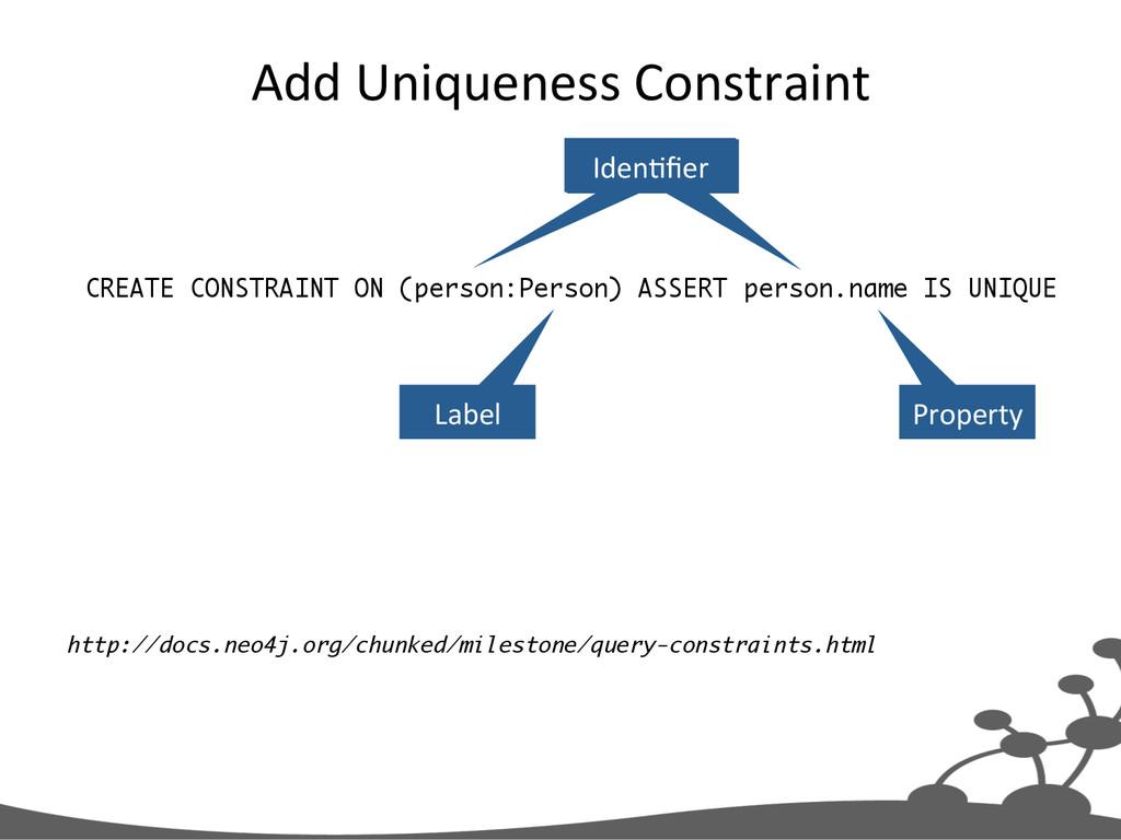 Add Uniqueness Constraint  CREATE CONS...
