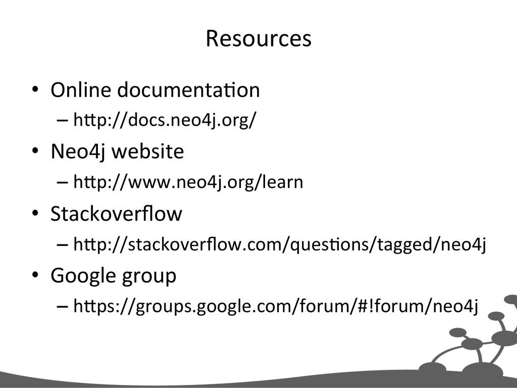 Resources  • Online documenta+on  –h...