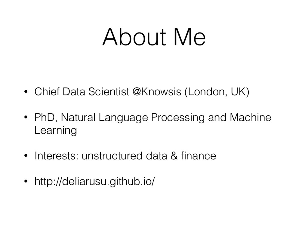 About Me • Chief Data Scientist @Knowsis (Londo...