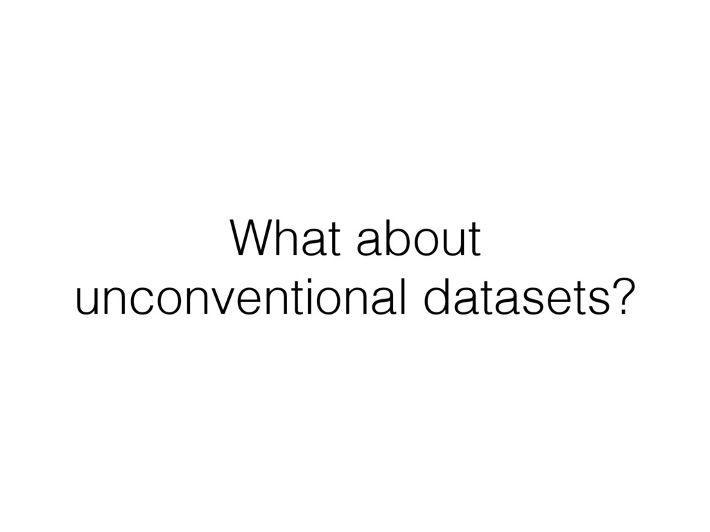 What about unconventional datasets?