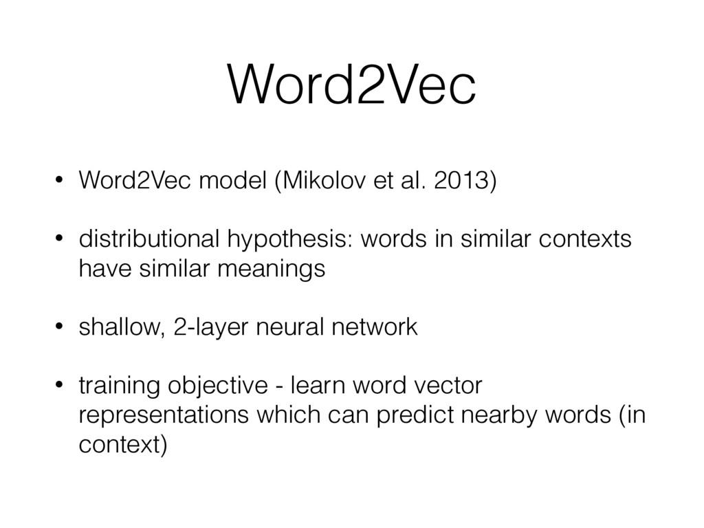 Word2Vec • Word2Vec model (Mikolov et al. 2013)...