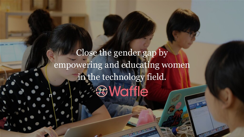 Close the gender gap by empowering and educatin...