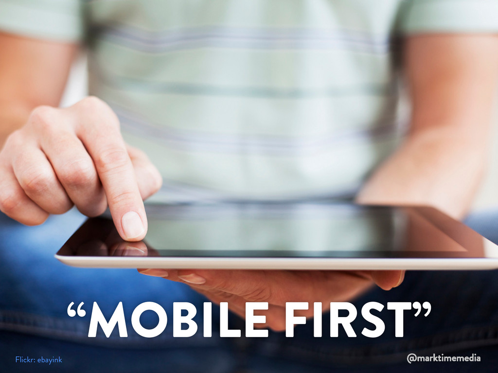 "Flickr: ebayink ""MOBILE FIRST"" @marktimemedia"