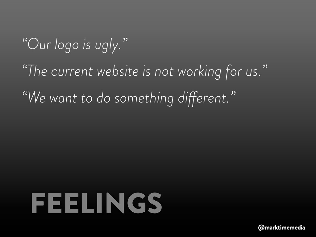 """Our logo is ugly."" ""The current website is not..."