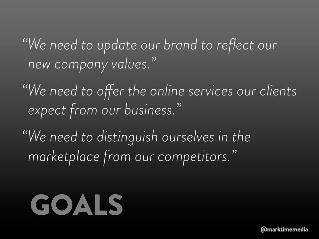 "GOALS ""We need to update our brand to reflect ou..."