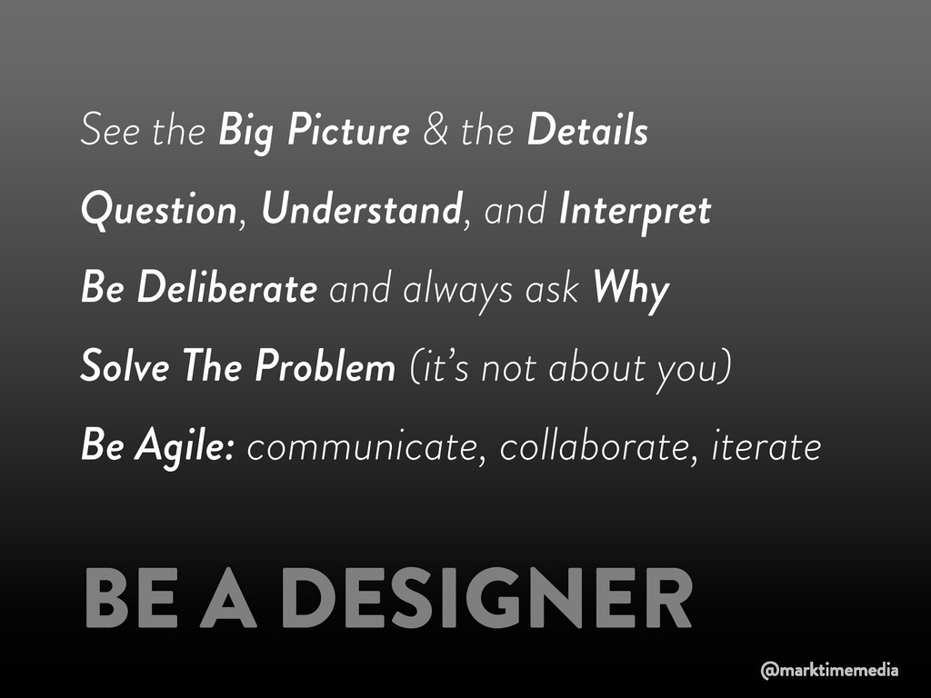 BE A DESIGNER See the Big Picture & the Details...
