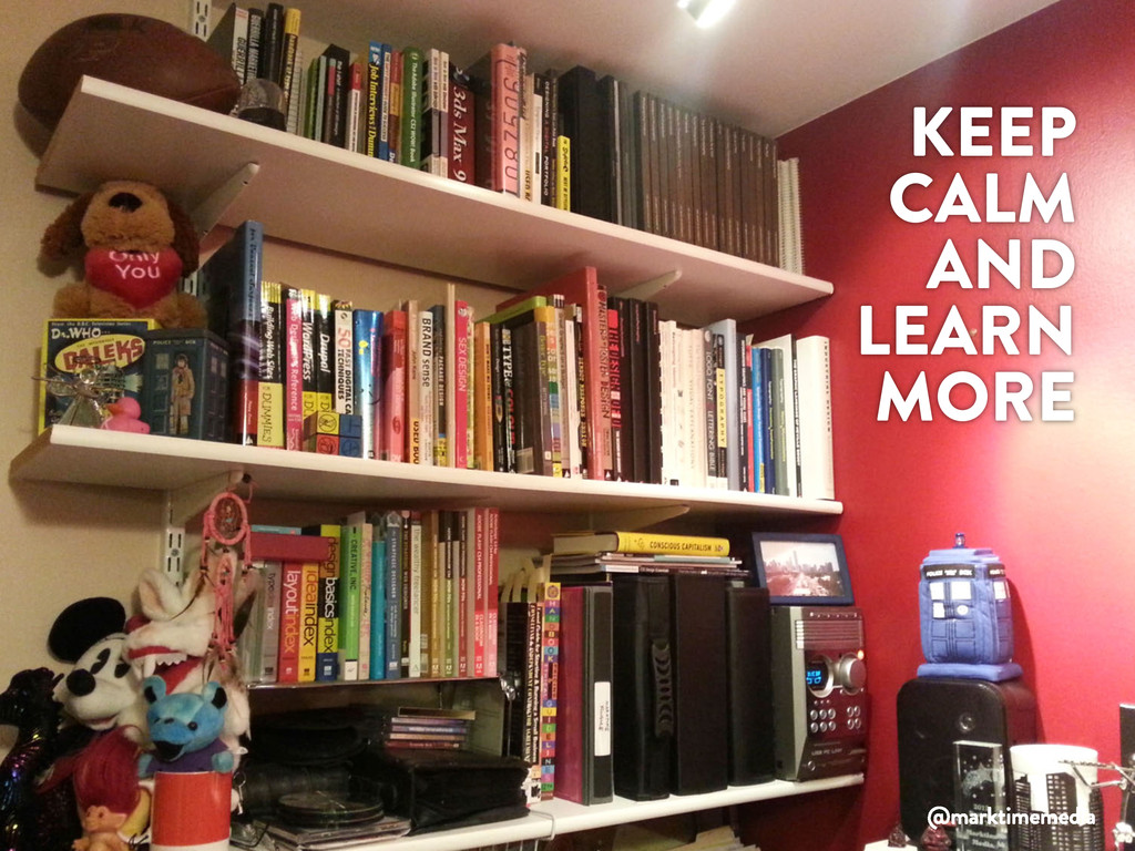 KEEP CALM AND LEARN MORE @marktimemedia
