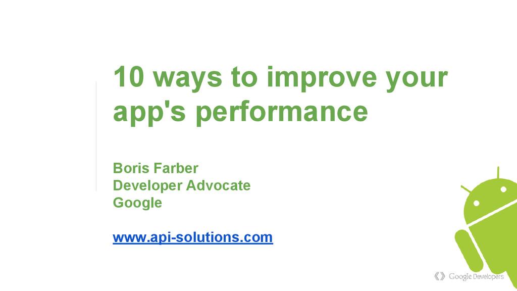 10 ways to improve your app's performance Boris...