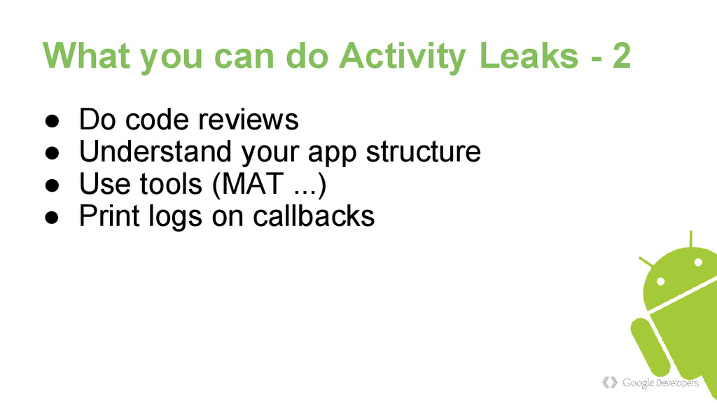 What you can do Activity Leaks - 2 ● Do code re...