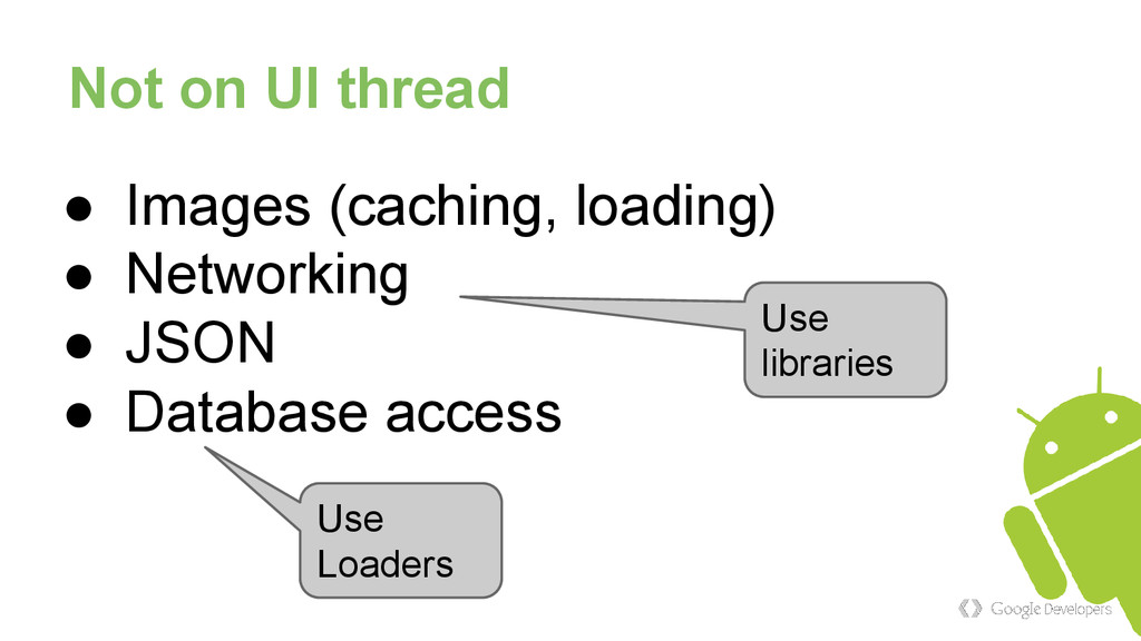 Not on UI thread ● Images (caching, loading) ● ...