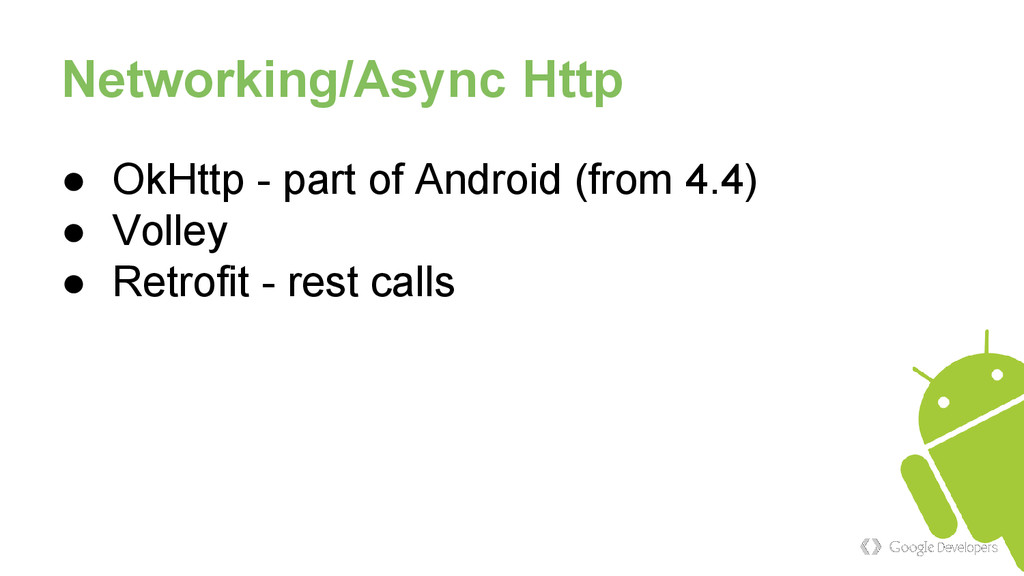 Networking/Async Http ● OkHttp - part of Androi...