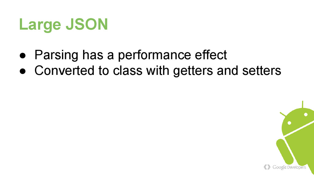 Large JSON ● Parsing has a performance effect ●...