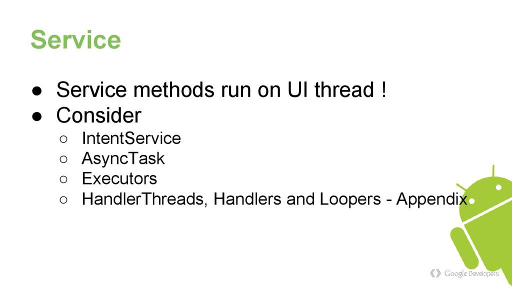 Service ● Service methods run on UI thread ! ● ...