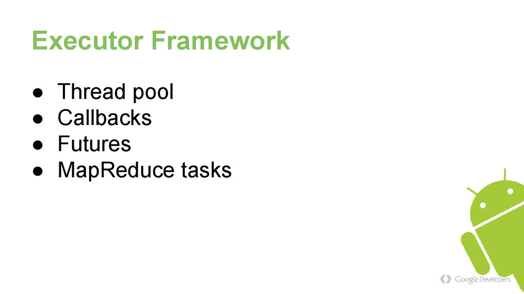 Executor Framework ● Thread pool ● Callbacks ● ...