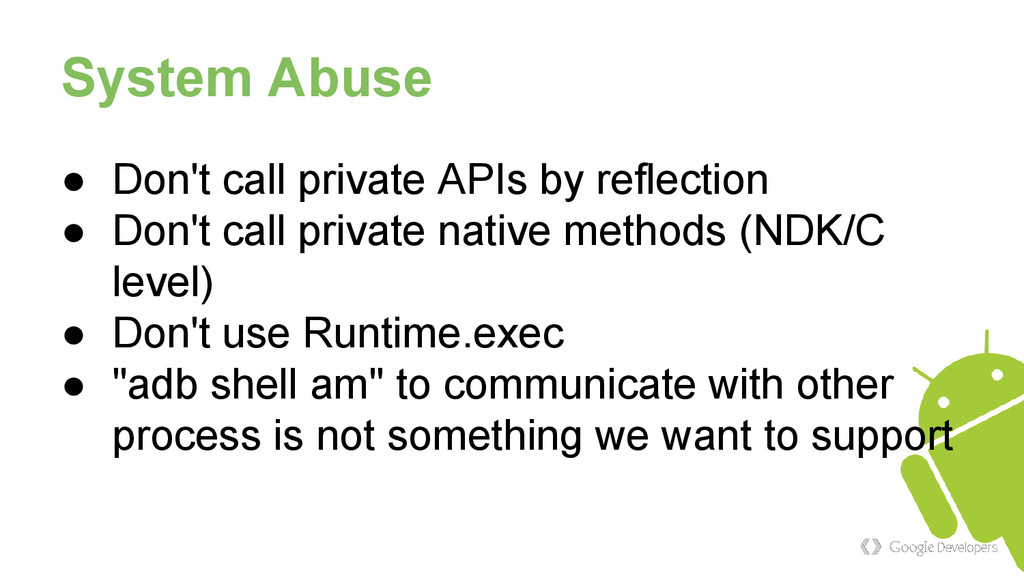 System Abuse ● Don't call private APIs by refle...