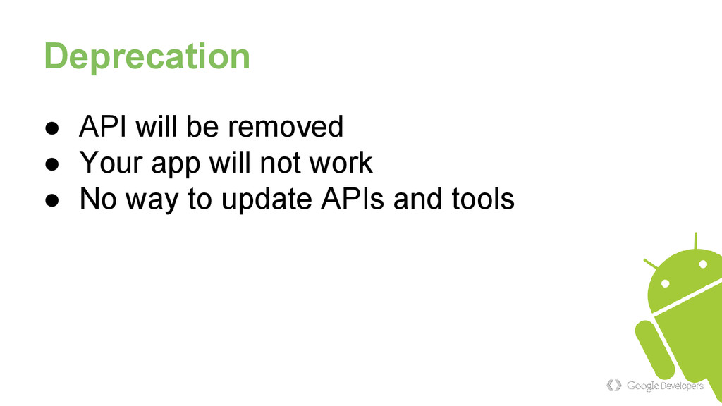 Deprecation ● API will be removed ● Your app wi...