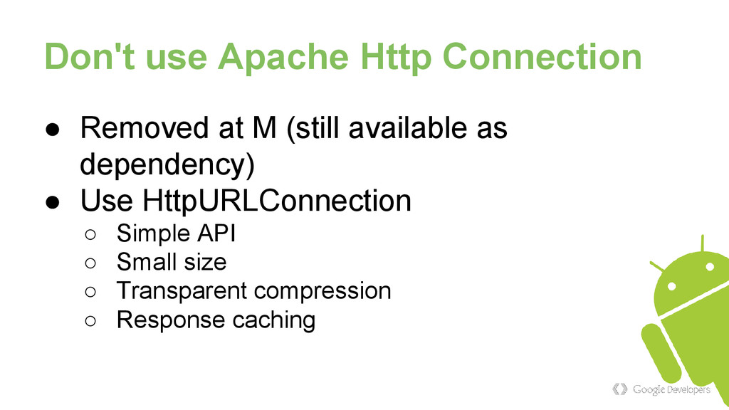 Don't use Apache Http Connection ● Removed at M...