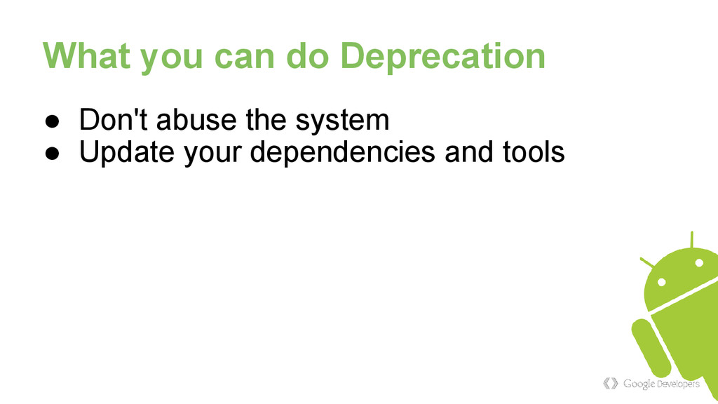 What you can do Deprecation ● Don't abuse the s...
