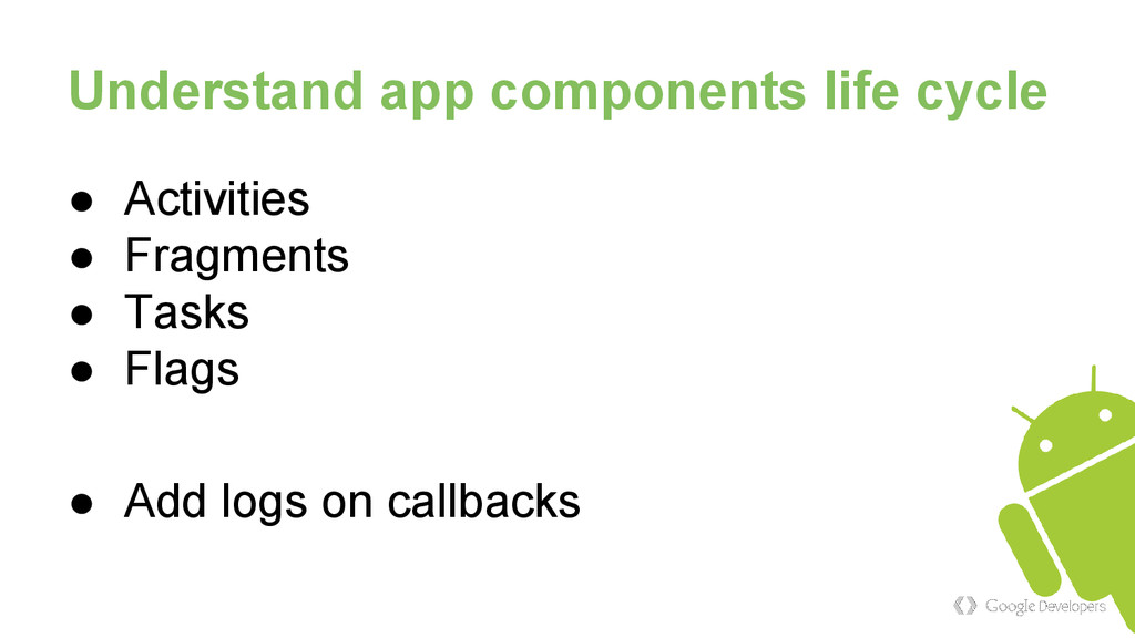 Understand app components life cycle ● Activiti...