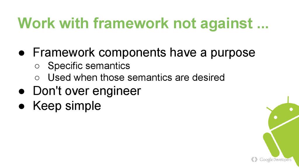 Work with framework not against ... ● Framework...
