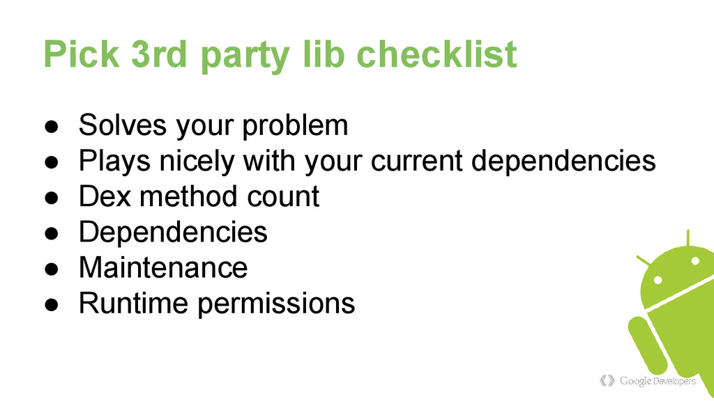 Pick 3rd party lib checklist ● Solves your prob...