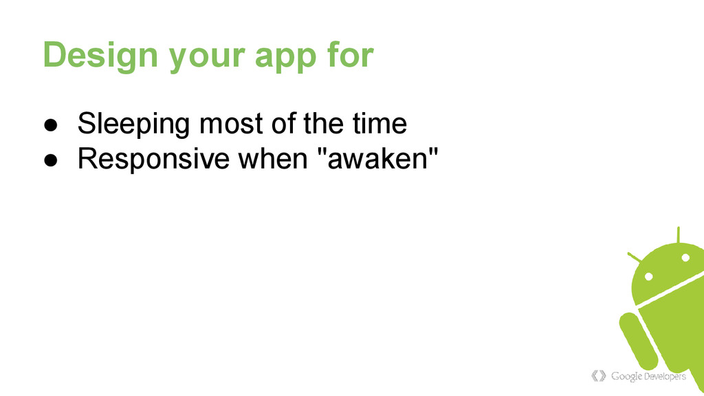 Design your app for ● Sleeping most of the time...