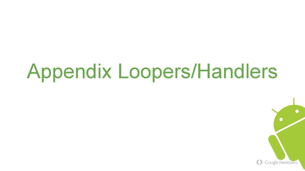 Appendix Loopers/Handlers