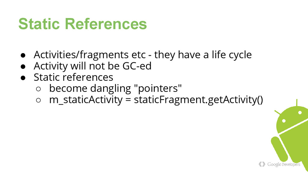 Static References ● Activities/fragments etc - ...