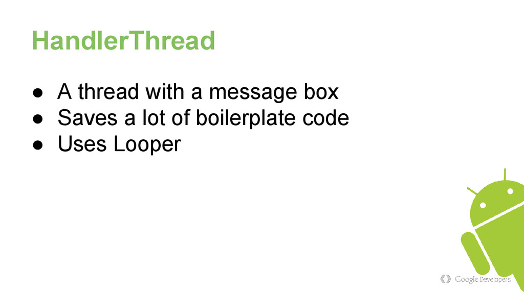 HandlerThread ● A thread with a message box ● S...