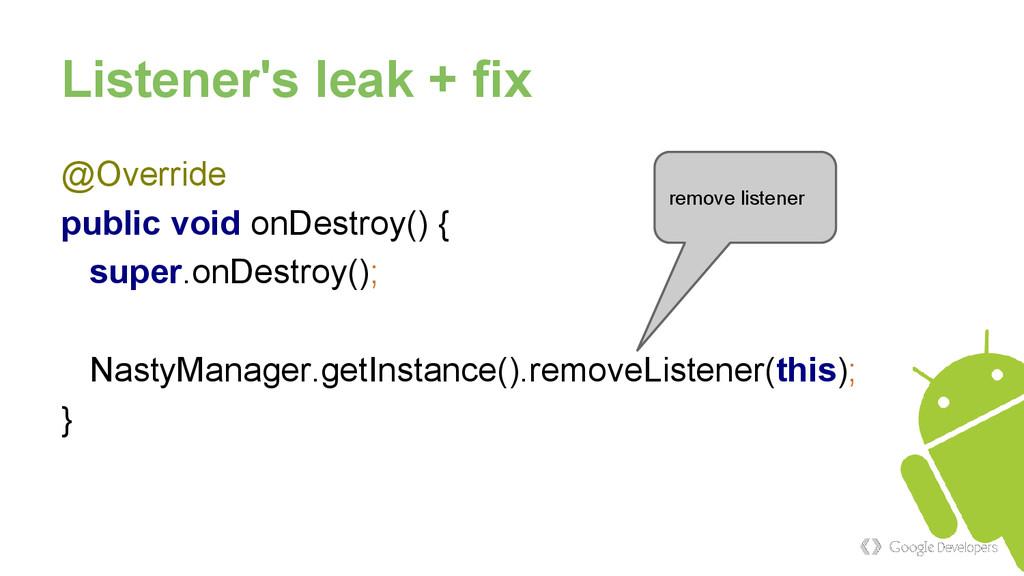Listener's leak + fix @Override public void onD...