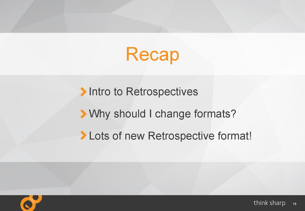 18 Recap Intro to Retrospectives Why should I c...