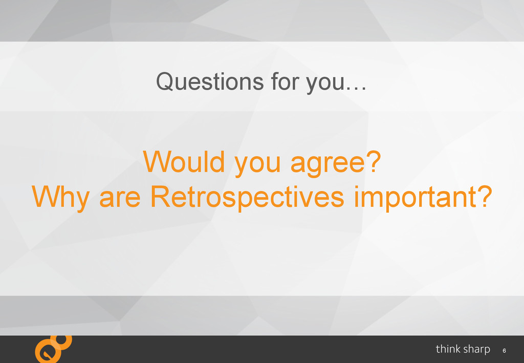 6 Would you agree? Why are Retrospectives impor...