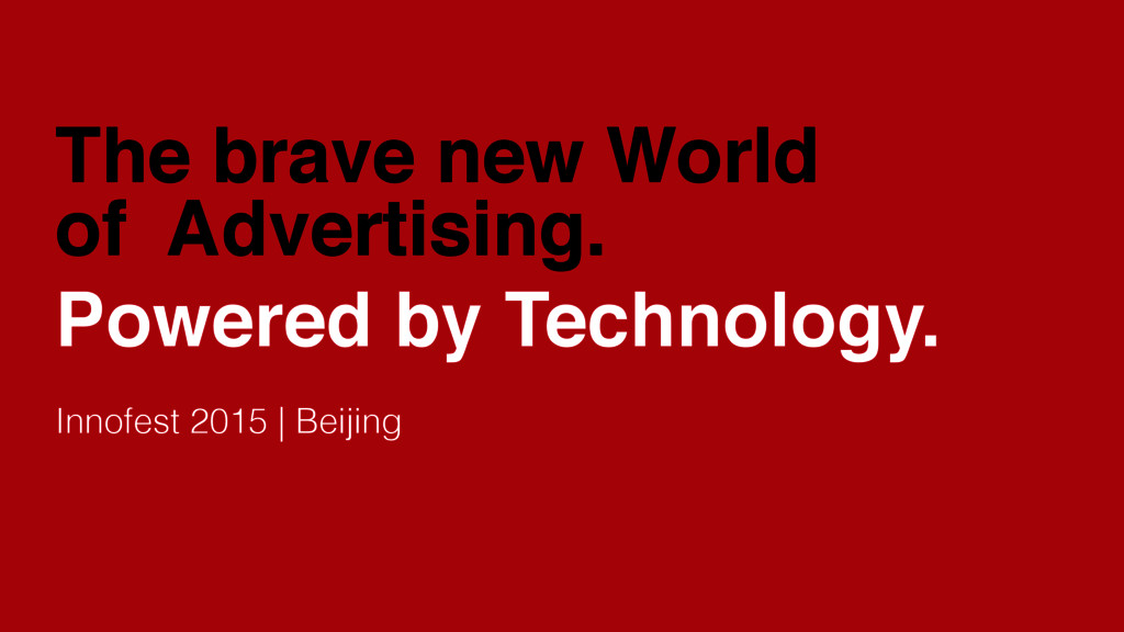 The brave new World of Advertising. Powered by ...