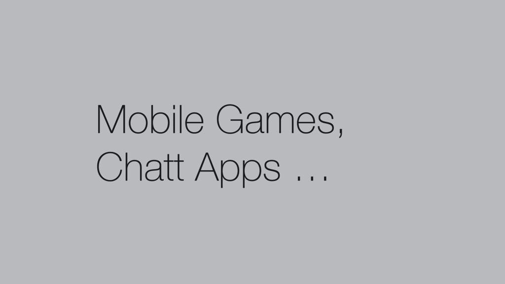 Mobile Games, Chatt Apps …