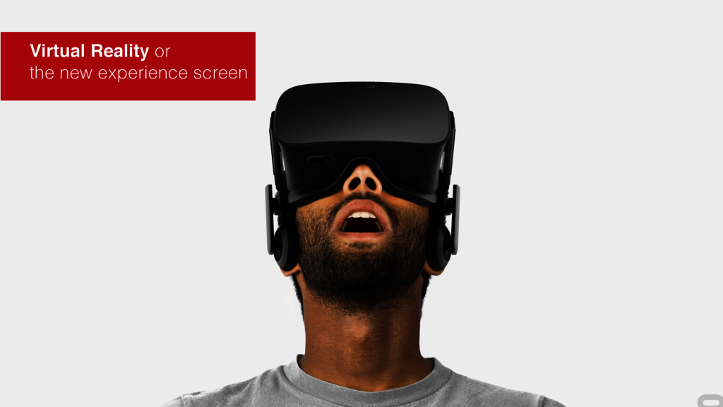 Virtual Reality or the new experience screen