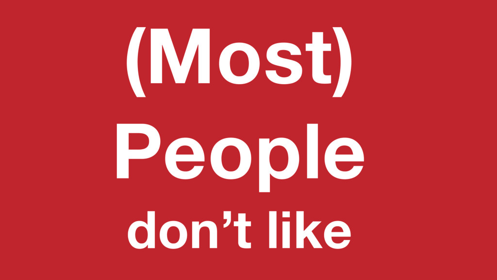 (Most) People don't like