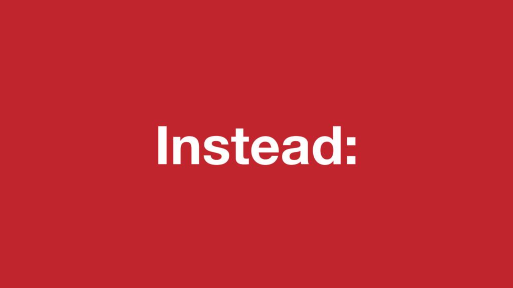 Instead: