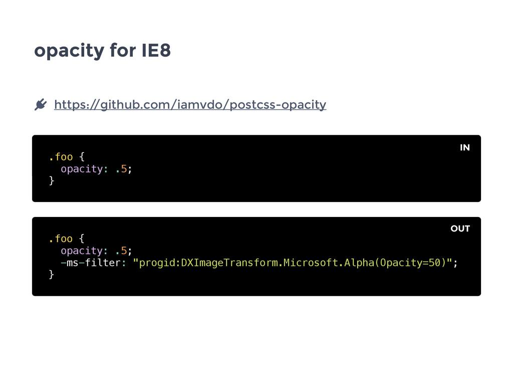 opacity for IE8 .foo { opacity: .5; } .foo { op...