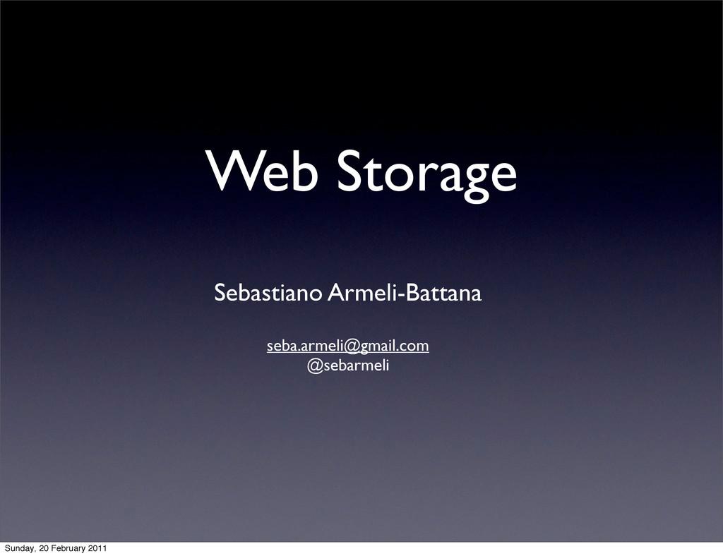Web Storage Sebastiano Armeli-Battana seba.arme...