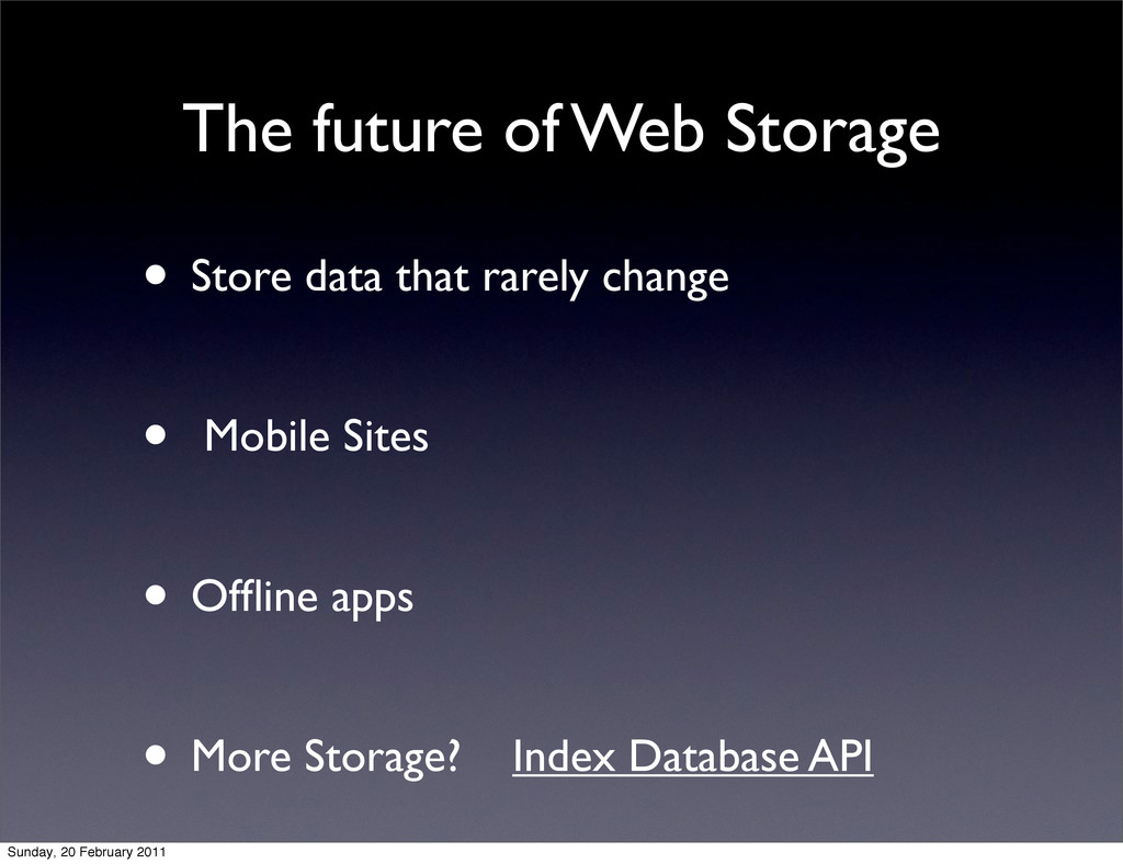 The future of Web Storage • Store data that rar...