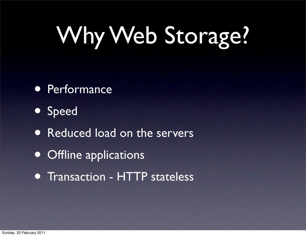 Why Web Storage? • Performance • Speed • Reduce...