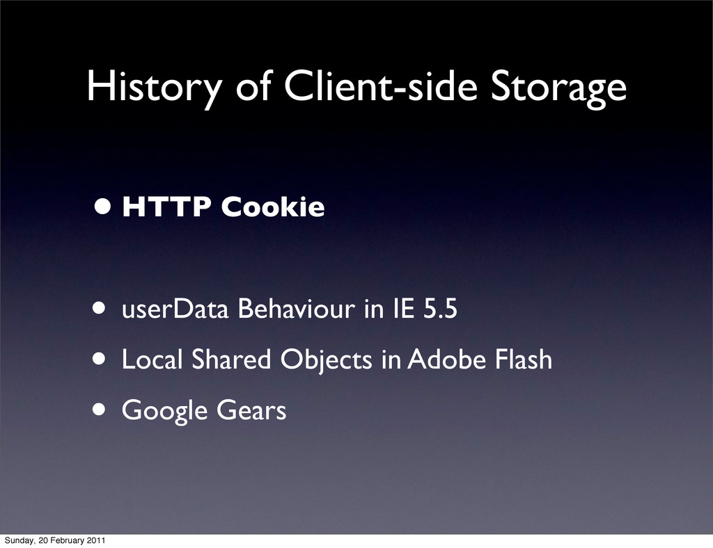 History of Client-side Storage •HTTP Cookie • u...