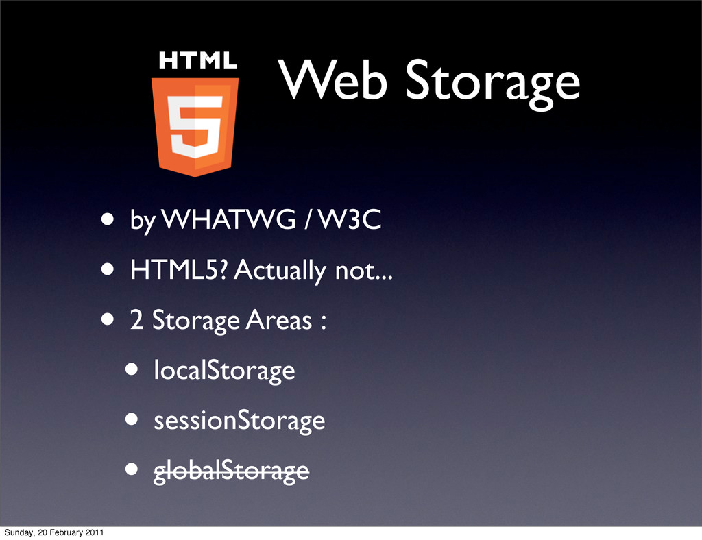 Web Storage • by WHATWG / W3C • HTML5? Actually...