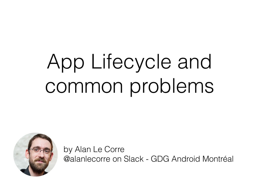 App Lifecycle and common problems by Alan Le Co...